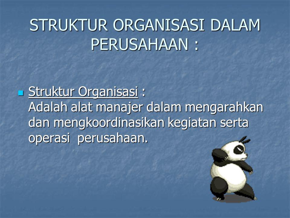 STRUKTUR ORGANISASI DALAM PERUSAHAAN : Struktur Organisasi : Adalah alat manajer dalam mengarahkan dan mengkoordinasikan kegiatan serta operasi perusahaan.