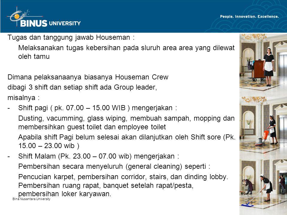 Tugas dan tanggung jawab Houseman : Melaksanakan tugas kebersihan pada sluruh area area yang dilewat oleh tamu Dimana pelaksanaanya biasanya Houseman