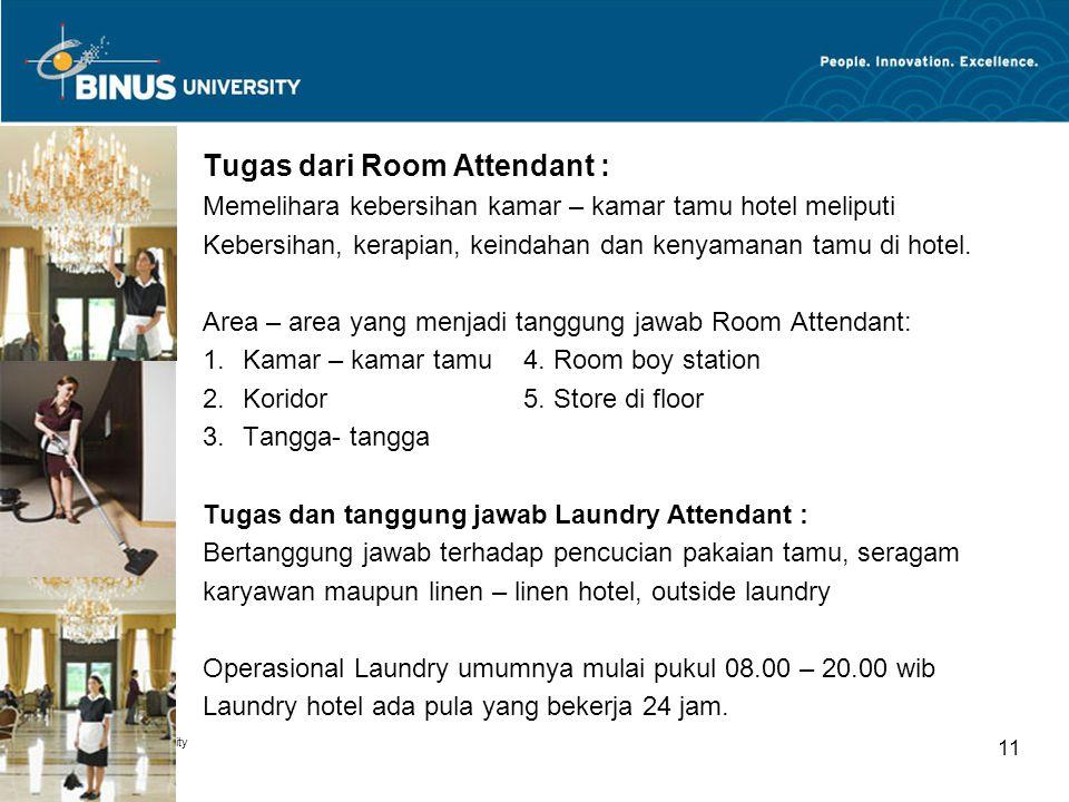 Tugas dari Room Attendant : Memelihara kebersihan kamar – kamar tamu hotel meliputi Kebersihan, kerapian, keindahan dan kenyamanan tamu di hotel. Area