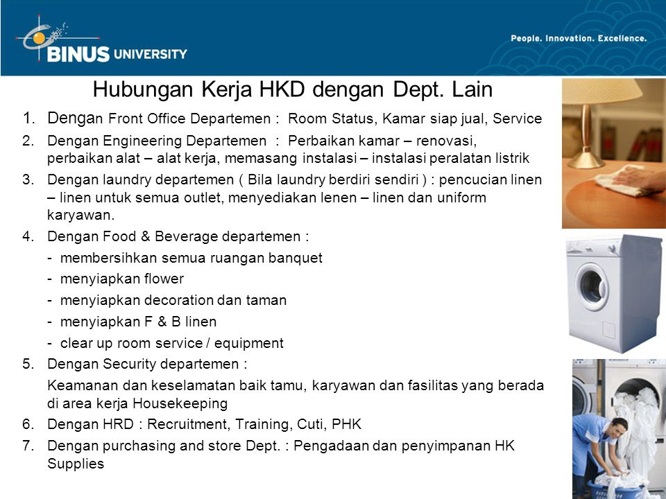 Hubungan Kerja HKD dengan Dept. Lain 1.Denga n Front Office Departemen : Room Status, Kamar siap jual, Service 2.Dengan Engineering Departemen : Perba