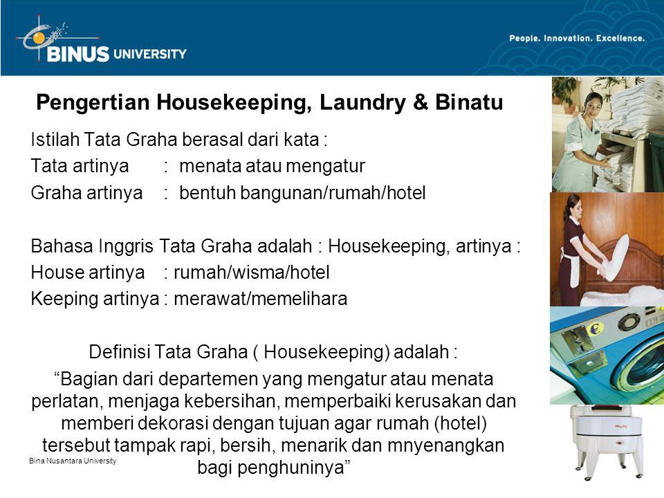 Bina Nusantara University 3 Pengertian Housekeeping, Laundry & Binatu Istilah Tata Graha berasal dari kata : Tata artinya: menata atau mengatur Graha