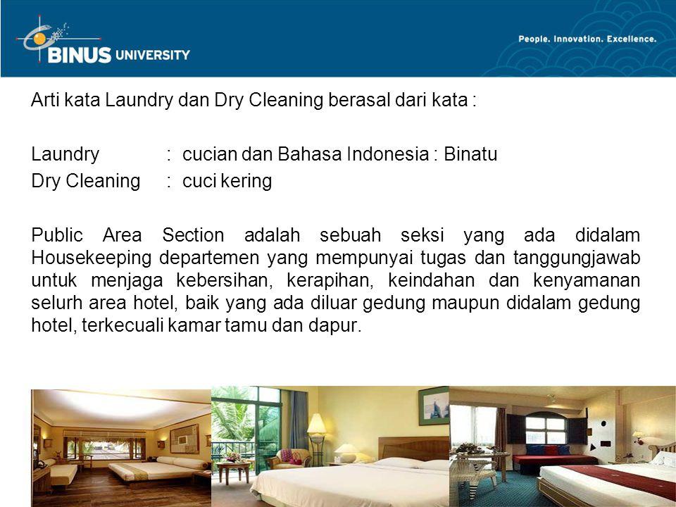 Bina Nusantara University 4 Arti kata Laundry dan Dry Cleaning berasal dari kata : Laundry : cucian dan Bahasa Indonesia : Binatu Dry Cleaning: cuci k
