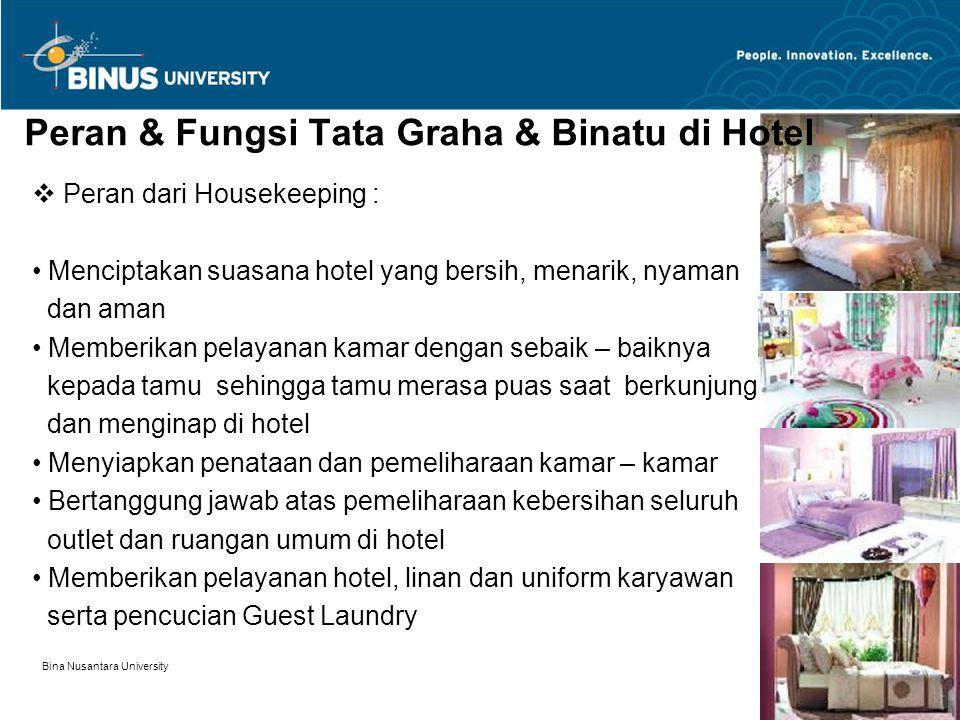 Bina Nusantara University 5  Peran dari Housekeeping : Menciptakan suasana hotel yang bersih, menarik, nyaman dan aman Memberikan pelayanan kamar den