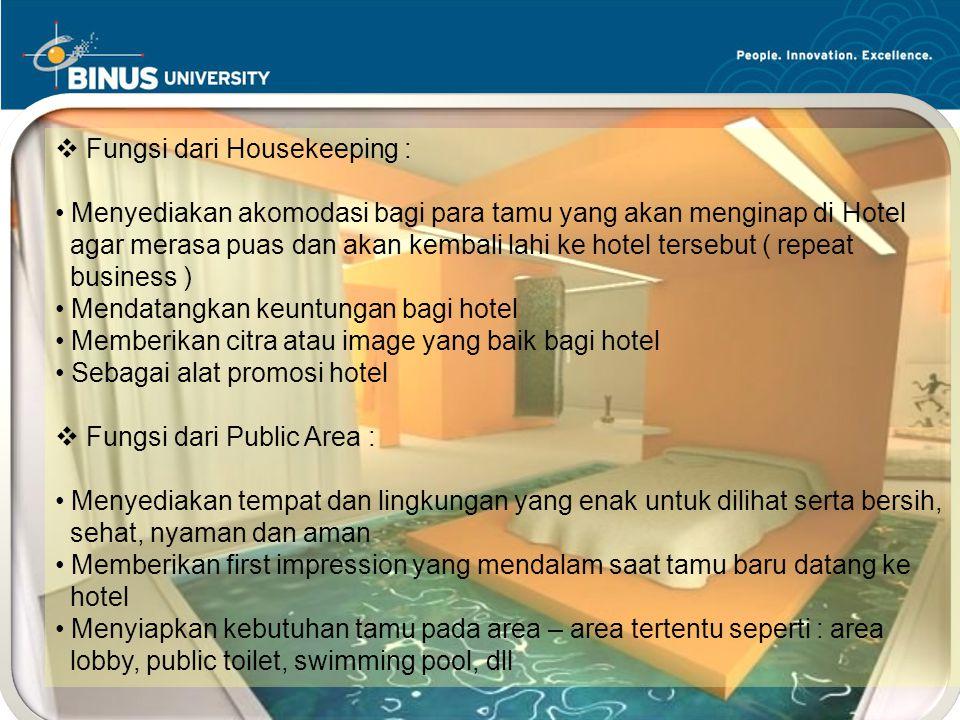 Bina Nusantara University 7  Peran dari Public Area : Menciptakan lingkungan yang bersih, sehat, nyaman, aman dan indah : - Bersih: Bebas dari kotoran dan noda - Sehat: Bebas dari kuman dan Bau - Nyaman: Rapi, indah, menyenangkan - Aman: terhindar dari kemungkinan kecelakaan  Peran dari Laundry (Binatu) : Melayani kebutuhan tamu yang menginap di hotel dalam hal pencucian pakaian tamu Memenuhi kebutuhan hotel dalam pencucian uniform karyawan dan linen – linen Bagi hotel yang membuka Outside Laundry ( menerima cucian dari luar hotel ) untuk mendapatkan income tambahan