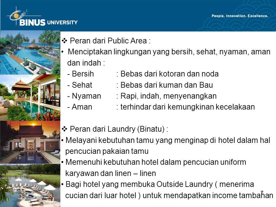 Bina Nusantara University 7  Peran dari Public Area : Menciptakan lingkungan yang bersih, sehat, nyaman, aman dan indah : - Bersih: Bebas dari kotora