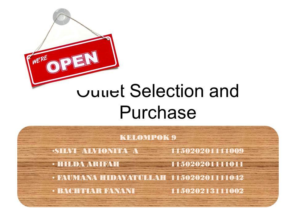 Outlet Selection and Purchase KELOMPOK 9 SILVI ALVIONITA A115020201111009 HILDA ARIFAH115020201111011 FAUMANA HIDAYATULLAH115020201111042 BACHTIAR FAN