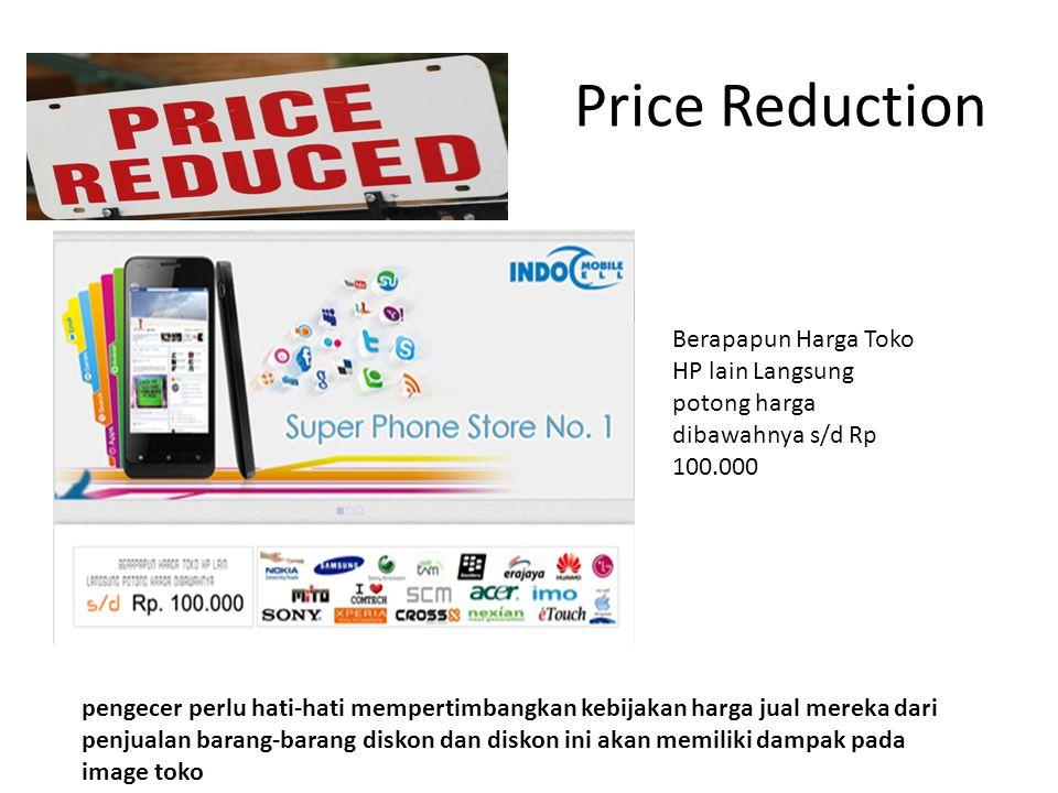 Price Reduction Berapapun Harga Toko HP lain Langsung potong harga dibawahnya s/d Rp 100.000 pengecer perlu hati-hati mempertimbangkan kebijakan harga