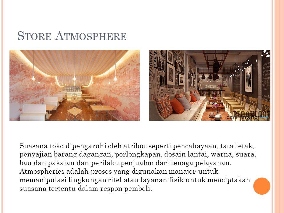 S TORE A TMOSPHERE Suasana toko dipengaruhi oleh atribut seperti pencahayaan, tata letak, penyajian barang dagangan, perlengkapan, desain lantai, warn