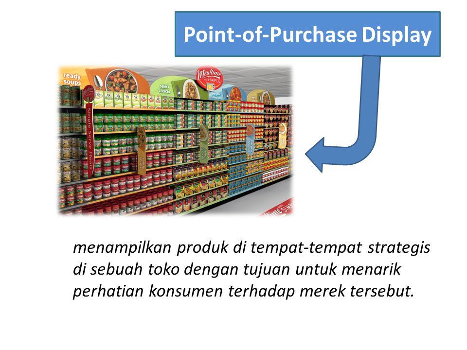 Point-of-Purchase Display menampilkan produk di tempat-tempat strategis di sebuah toko dengan tujuan untuk menarik perhatian konsumen terhadap merek t