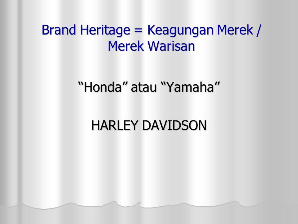 """Brand Heritage = Keagungan Merek / Merek Warisan """"Honda"""" atau """"Yamaha"""" HARLEY DAVIDSON"""