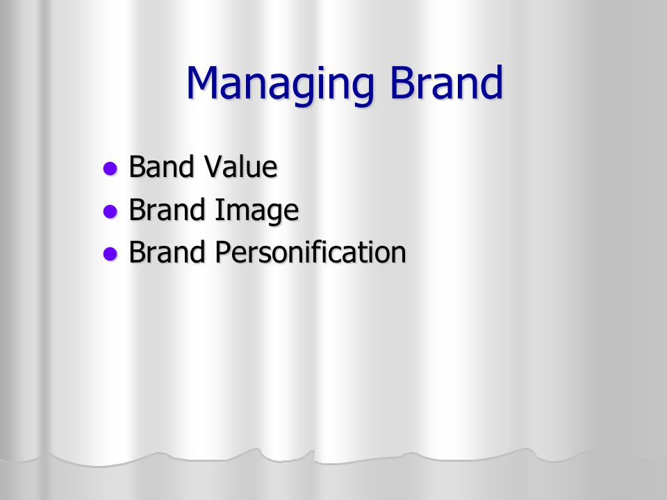 Managing Brand Band Value Band Value Brand Image Brand Image Brand Personification Brand Personification