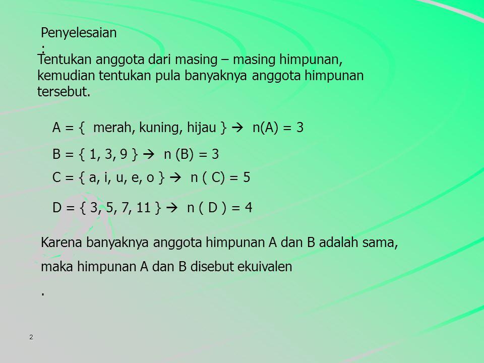2 Diketahui : A = { warna lampu lalu lintas } B = { semua faktor dari 9 } C = { huruf vokal } D = { bilangan prima antara 2 dan 13 } Tentukan himpunan