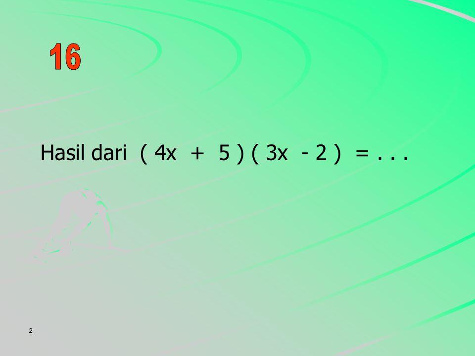 2 Hasil dari ( 4x + 5 ) ( 3x - 2 ) =...