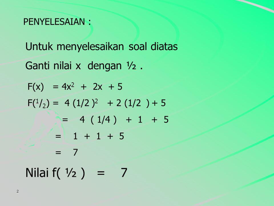2 Diketahui fungsi f(x) = 4x 2 + 2x + 5 Tentukan nilai f ( 1 / 2 ) = …