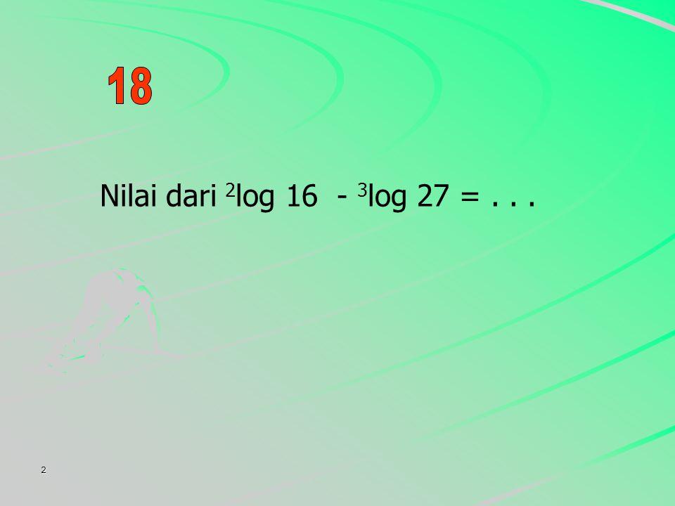 2 Nilai dari 2 log 16 - 3 log 27 =...