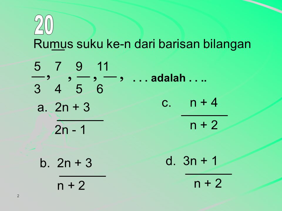 2 Rumus suku ke-n dari barisan bilangan 5 7 9 11 3 4 5 6  ...