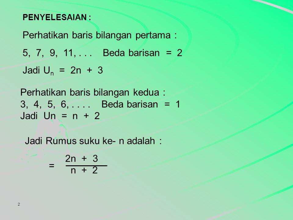 2 Rumus suku ke-n dari barisan bilangan 5 7 9 11 3 4 5 6  ... adalah.... a. 2n + 3 2n - 1 b. 2n + 3 n + 2 c. n + 4 n + 2 d. 3n + 1 n + 2