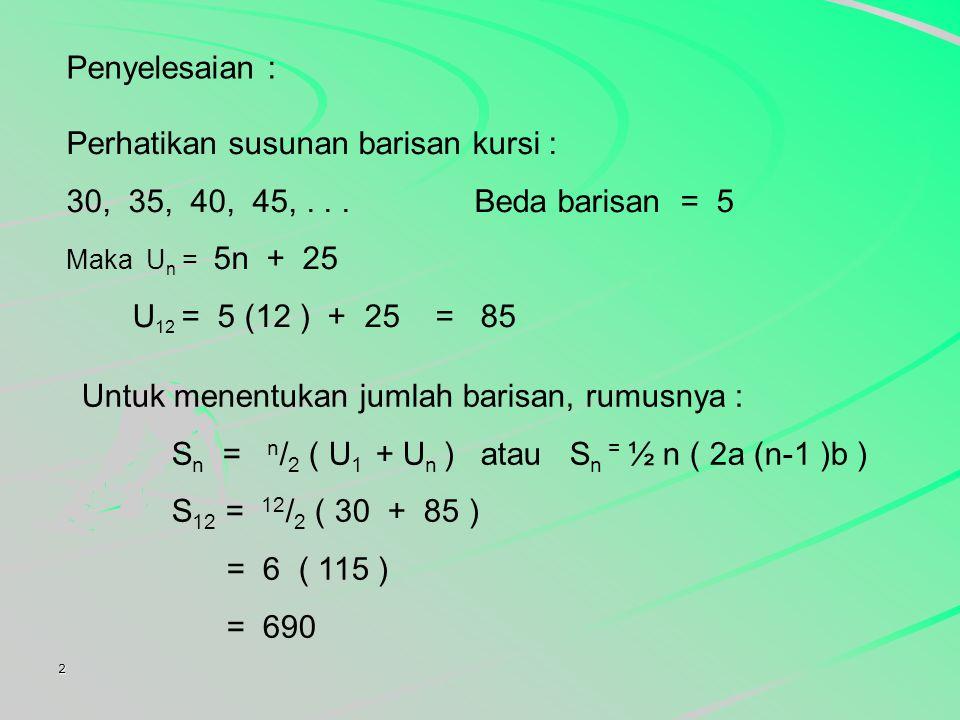2 Penyelesaian : Perhatikan susunan barisan kursi : 30, 35, 40, 45,...