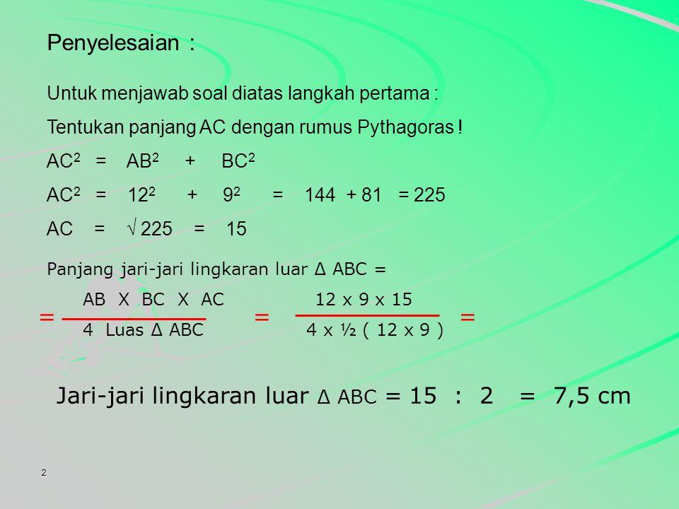2 Perhatikan gambar lingkaran dalam segitiga ABC ! Luas daerah ∆ ABC = 54 cm 2, AB = 12 cm, BC = 9 cm, dan OE = OD = oF = 3 cm. Panjang jari-jari luar