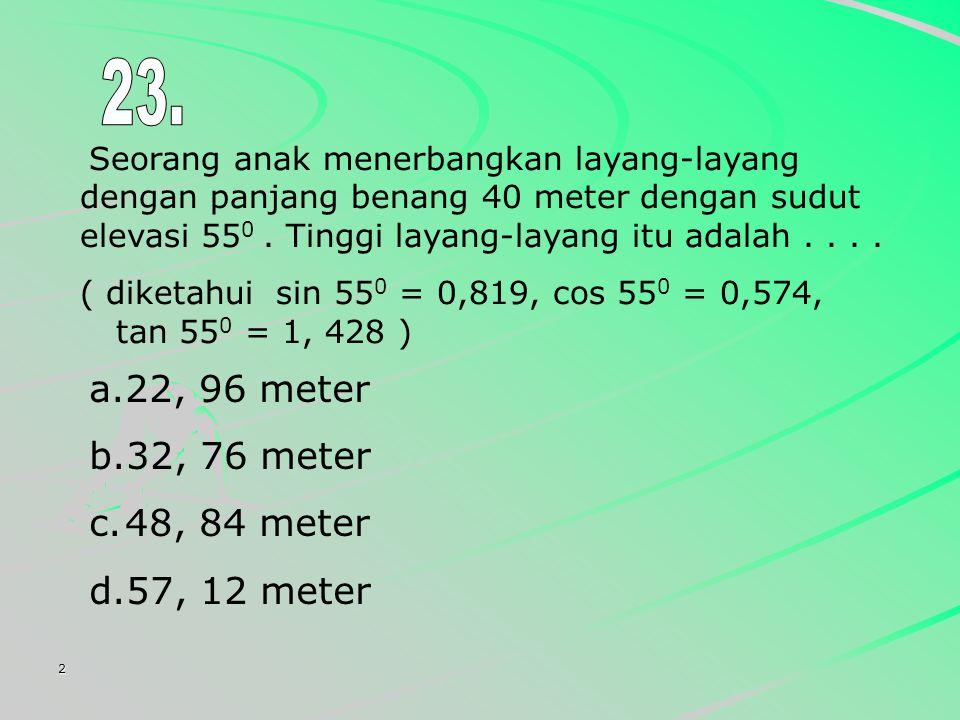 2 Seorang anak menerbangkan layang-layang dengan panjang benang 40 meter dengan sudut elevasi 55 0.