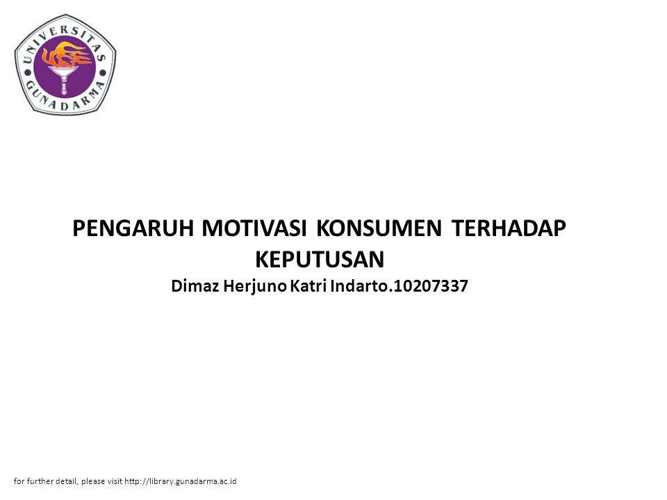 PENGARUH MOTIVASI KONSUMEN TERHADAP KEPUTUSAN Dimaz Herjuno Katri Indarto.10207337 for further detail, please visit http://library.gunadarma.ac.id
