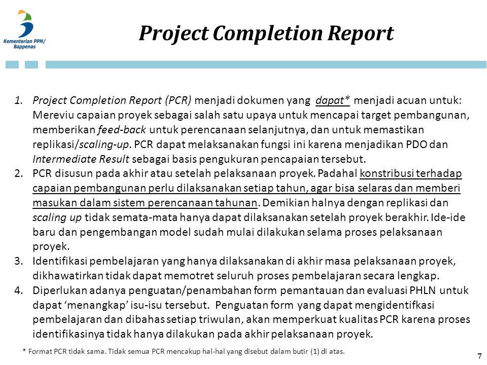 Project Completion Report 1.Project Completion Report (PCR) menjadi dokumen yang dapat* menjadi acuan untuk: Mereviu capaian proyek sebagai salah satu