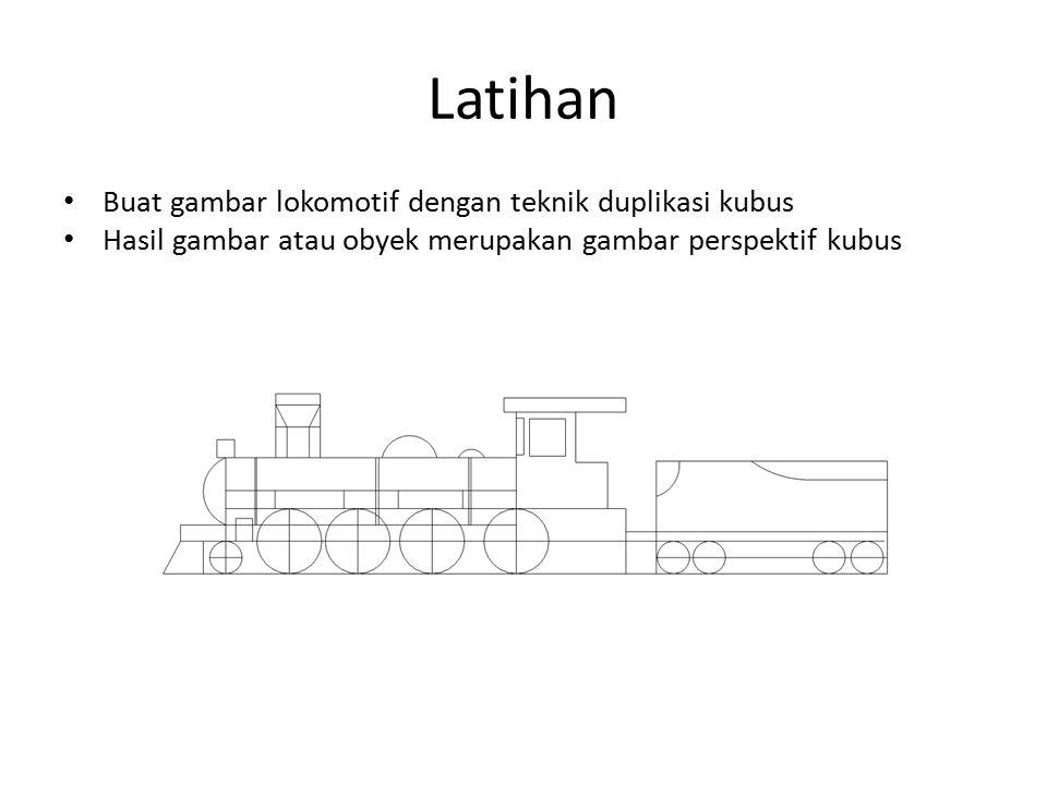 Latihan Buat gambar lokomotif dengan teknik duplikasi kubus Hasil gambar atau obyek merupakan gambar perspektif kubus