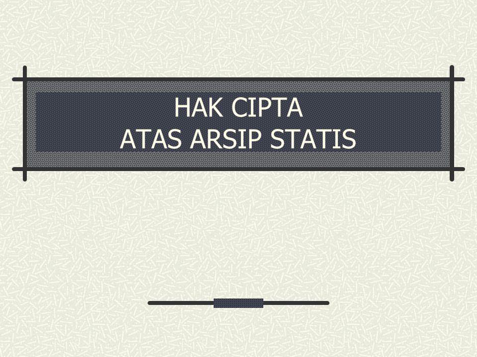 HAK CIPTA ATAS ARSIP STATIS