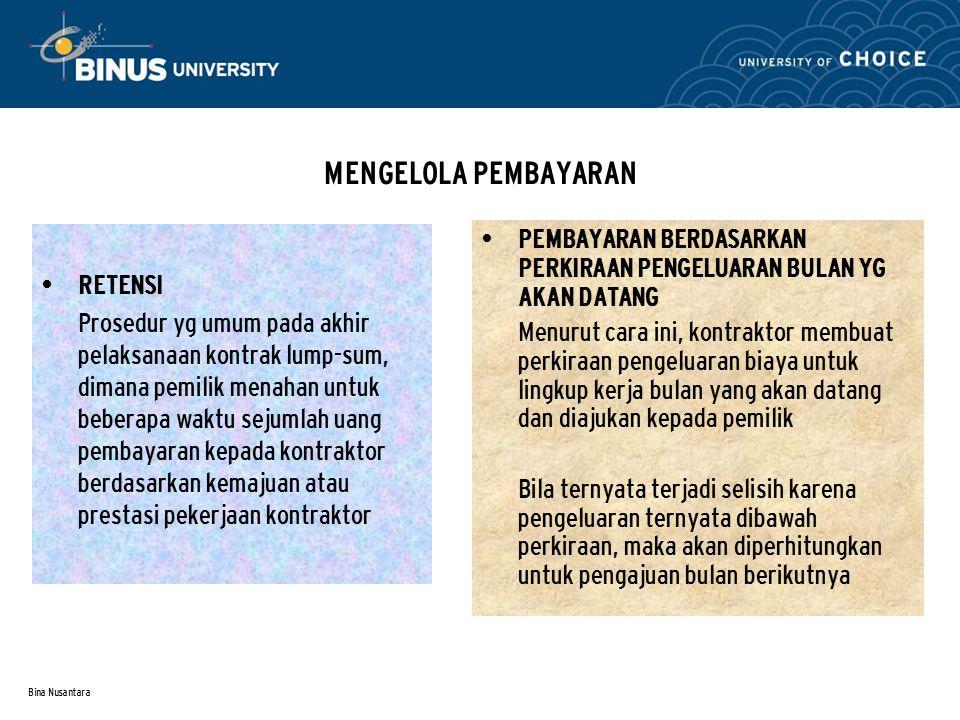 Bina Nusantara MENGELOLA PEMBAYARAN RETENSI Prosedur yg umum pada akhir pelaksanaan kontrak lump-sum, dimana pemilik menahan untuk beberapa waktu seju