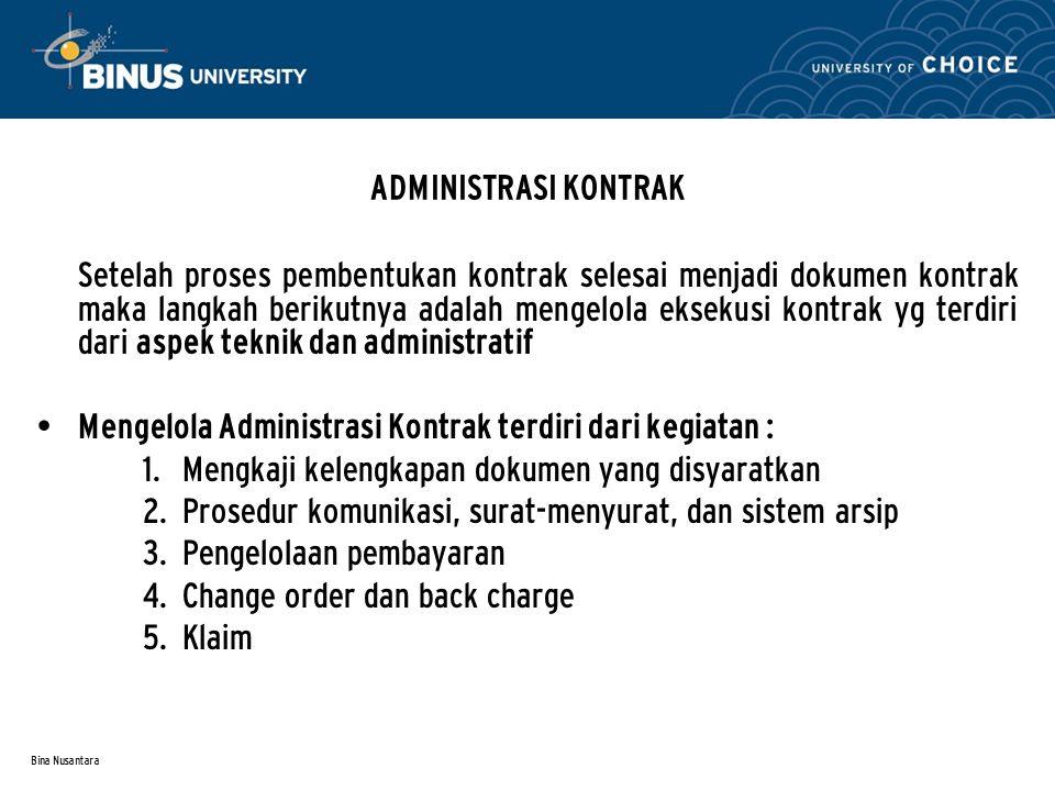 Bina Nusantara ADMINISTRASI KONTRAK Setelah proses pembentukan kontrak selesai menjadi dokumen kontrak maka langkah berikutnya adalah mengelola ekseku