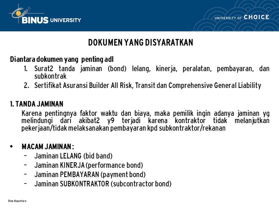 Bina Nusantara DOKUMEN YANG DISYARATKAN Diantara dokumen yang penting adl  Surat2 tanda jaminan (bond) lelang, kinerja, peralatan, pembayaran, dan s
