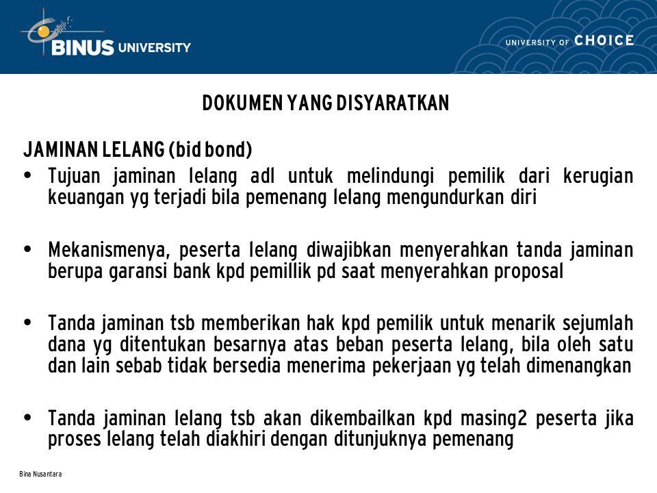Bina Nusantara DOKUMEN YANG DISYARATKAN JAMINAN LELANG (bid bond) Tujuan jaminan lelang adl untuk melindungi pemilik dari kerugian keuangan yg terjadi