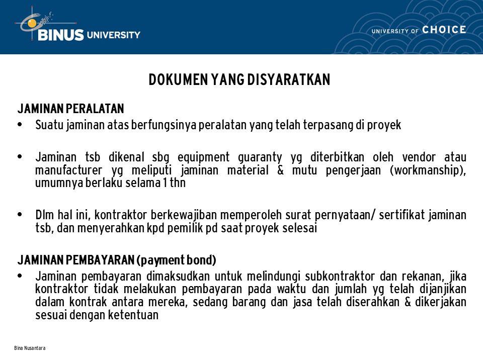 Bina Nusantara DOKUMEN YANG DISYARATKAN JAMINAN PERALATAN Suatu jaminan atas berfungsinya peralatan yang telah terpasang di proyek Jaminan tsb dikenal