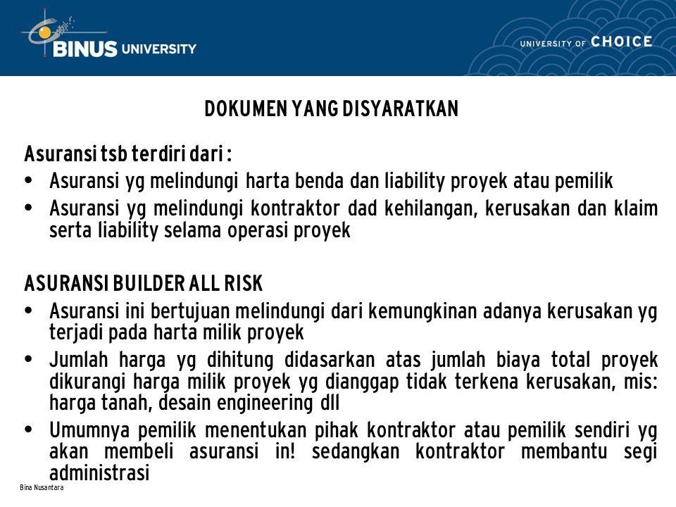 Bina Nusantara DOKUMEN YANG DISYARATKAN Asuransi tsb terdiri dari : Asuransi yg melindungi harta benda dan liability proyek atau pemilik Asuransi yg m