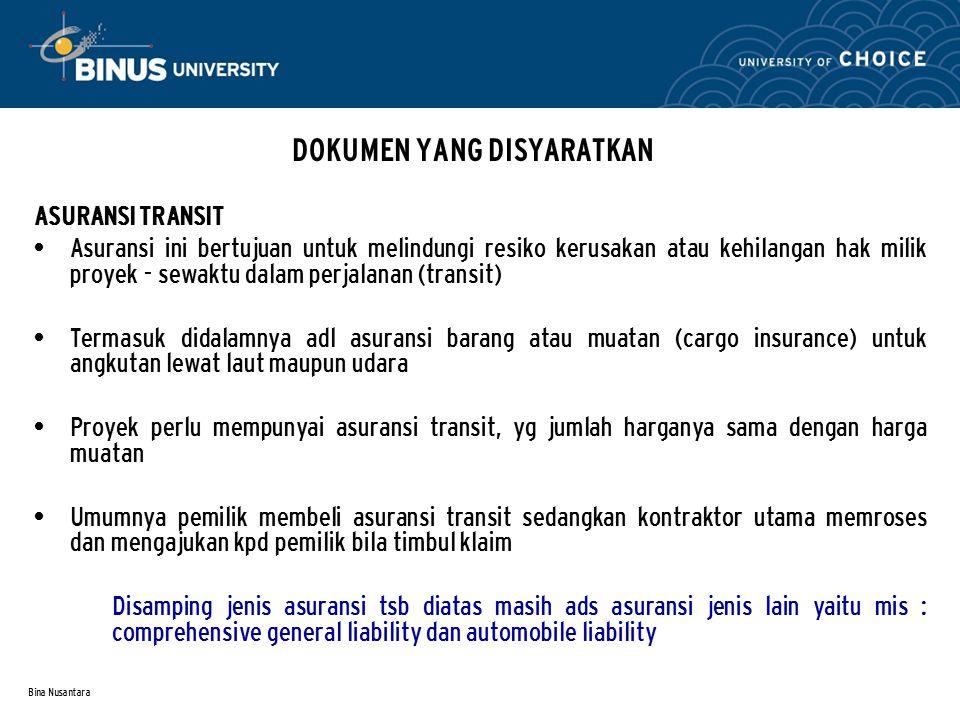 Bina Nusantara DOKUMEN YANG DISYARATKAN ASURANSI TRANSIT Asuransi ini bertujuan untuk melindungi resiko kerusakan atau kehilangan hak milik proyek - s