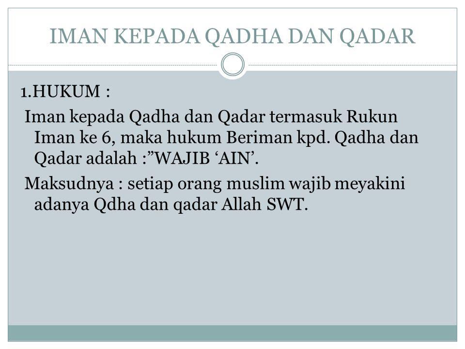 """IMAN KEPADA QADHA DAN QADAR 1.HUKUM : Iman kepada Qadha dan Qadar termasuk Rukun Iman ke 6, maka hukum Beriman kpd. Qadha dan Qadar adalah :""""WAJIB 'AI"""