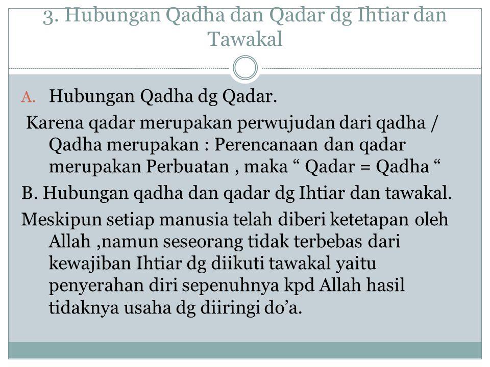 3. Hubungan Qadha dan Qadar dg Ihtiar dan Tawakal A. Hubungan Qadha dg Qadar. Karena qadar merupakan perwujudan dari qadha / Qadha merupakan : Perenca