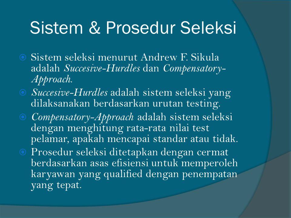 Sistem & Prosedur Seleksi  Sistem seleksi menurut Andrew F. Sikula adalah Succesive-Hurdles dan Compensatory- Approach.  Succesive-Hurdles adalah si