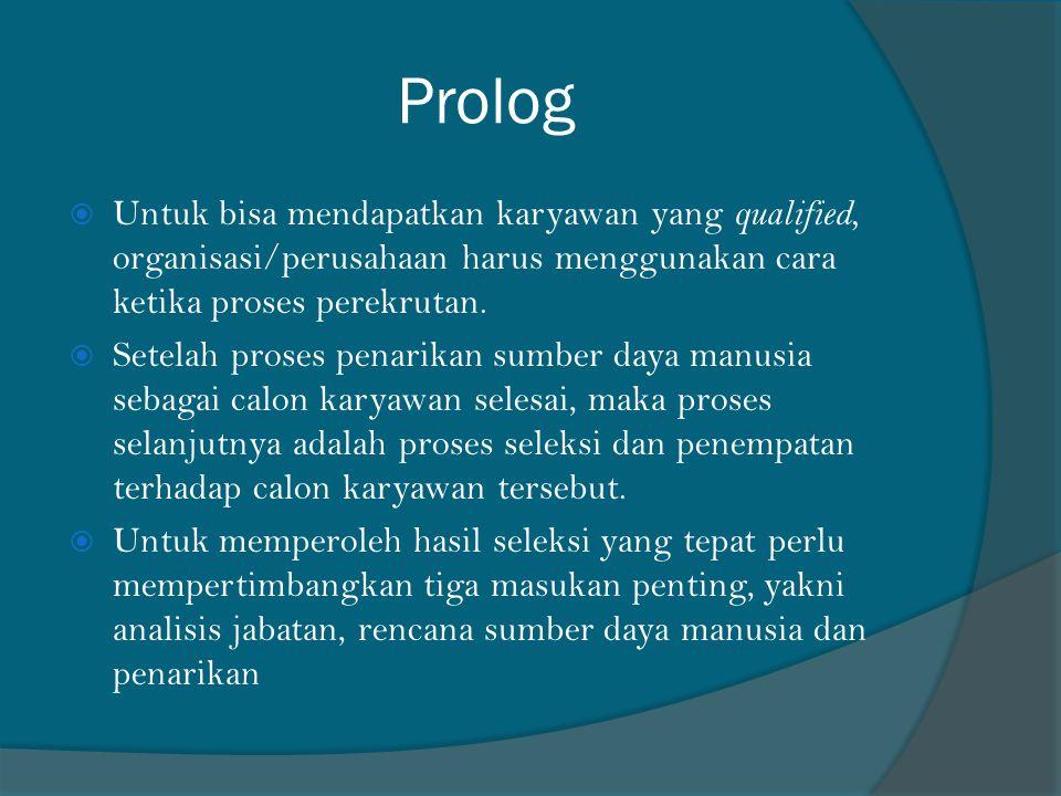 Prolog  Untuk bisa mendapatkan karyawan yang qualified, organisasi/perusahaan harus menggunakan cara ketika proses perekrutan.  Setelah proses penar