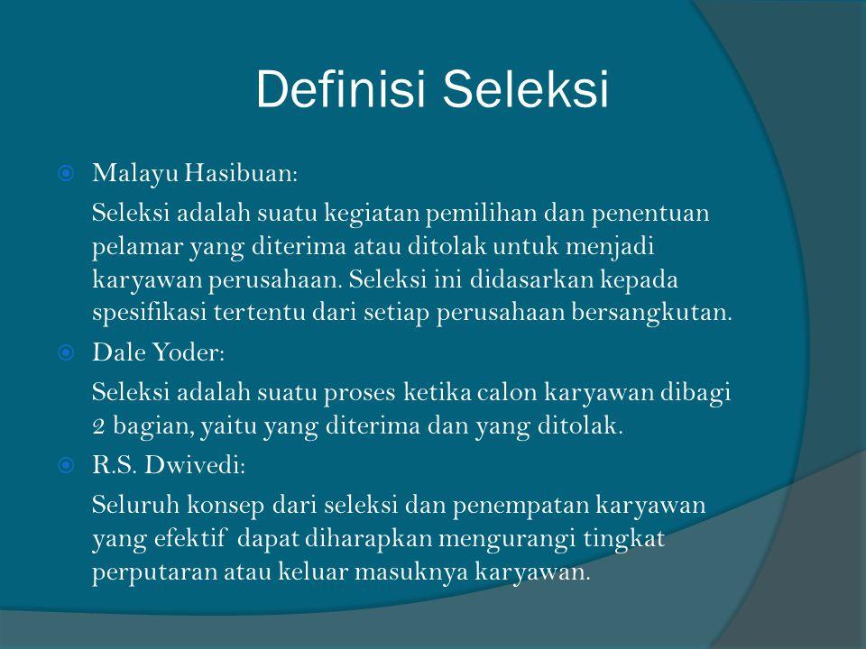 Definisi Seleksi  Malayu Hasibuan: Seleksi adalah suatu kegiatan pemilihan dan penentuan pelamar yang diterima atau ditolak untuk menjadi karyawan pe