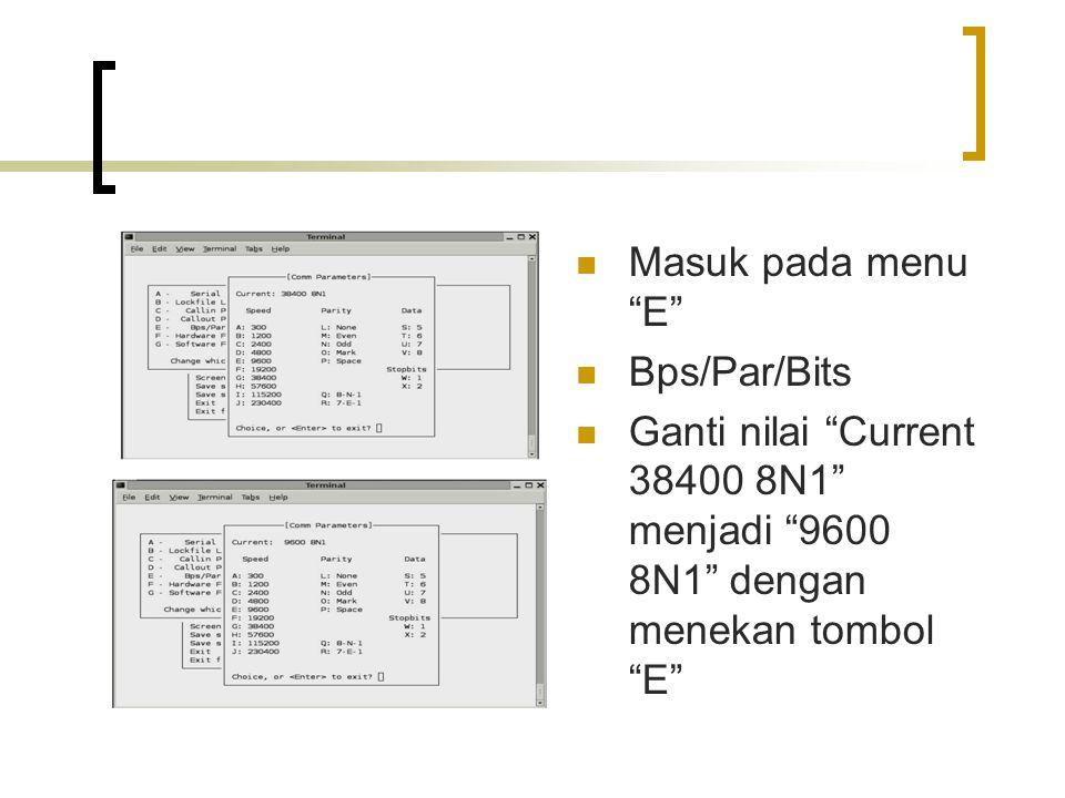 "Masuk pada menu ""E"" Bps/Par/Bits Ganti nilai ""Current 38400 8N1"" menjadi ""9600 8N1"" dengan menekan tombol ""E"""