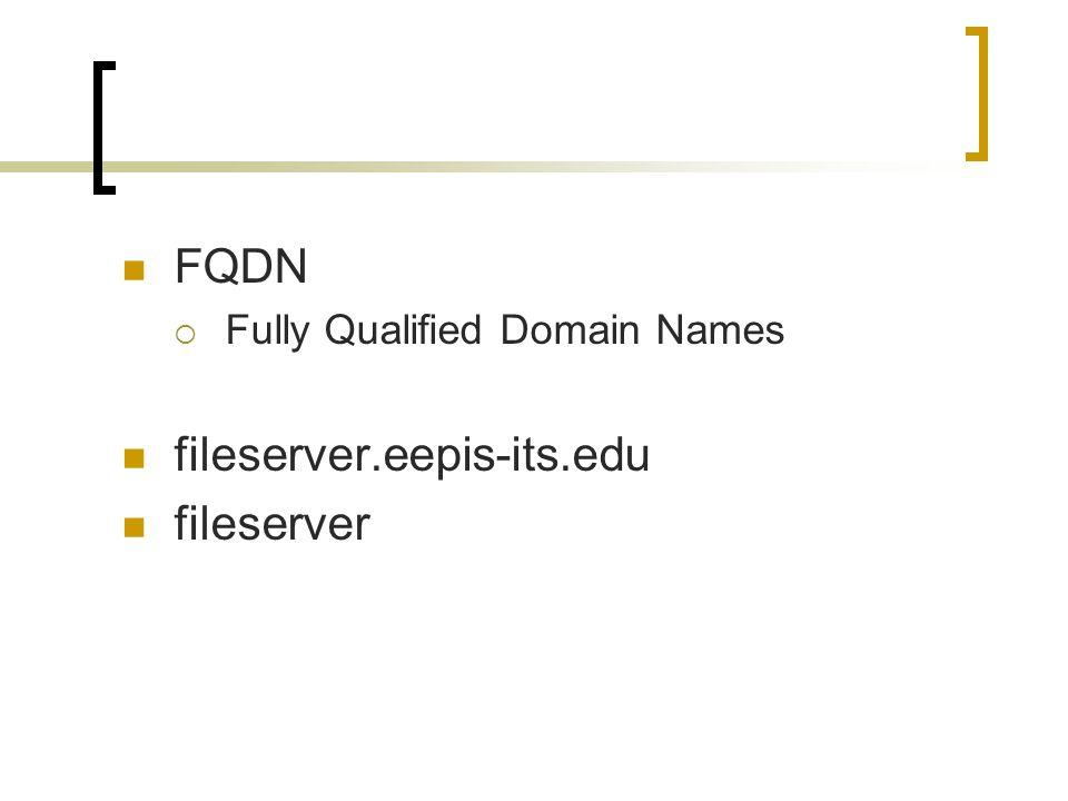 FQDN  Fully Qualified Domain Names fileserver.eepis-its.edu fileserver