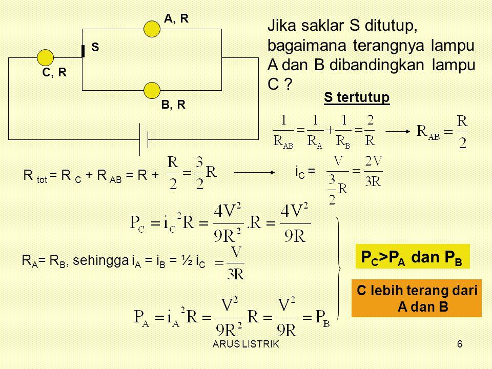 ARUS LISTRIK7 A, R C, R B, R S Apa yang terjadi bila Saklar S dibuka .