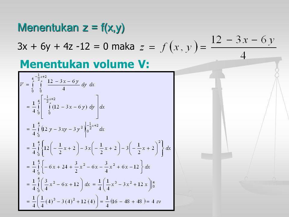 Menentukan z = f(x,y) 3x + 6y + 4z -12 = 0 maka Menentukan volume V: