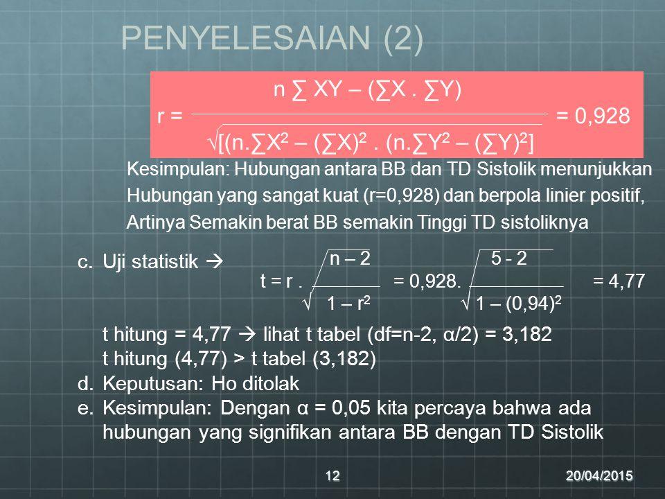 20/04/201512 PENYELESAIAN (2) n ∑ XY – (∑X.∑Y) r == 0,928 √[(n.∑X 2 – (∑X) 2.
