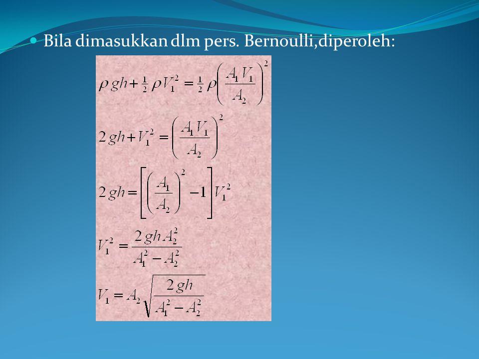 Bila dimasukkan dlm pers. Bernoulli,diperoleh: