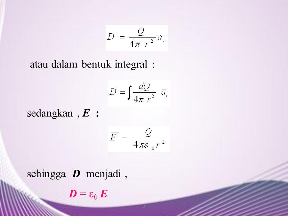 3 atau dalam bentuk integral : sedangkan, E : sehingga D menjadi, D = ε 0 E