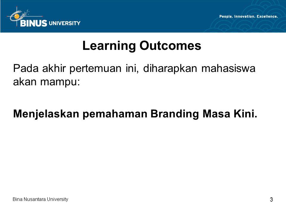 Bina Nusantara University 3 Learning Outcomes Pada akhir pertemuan ini, diharapkan mahasiswa akan mampu: Menjelaskan pemahaman Branding Masa Kini.