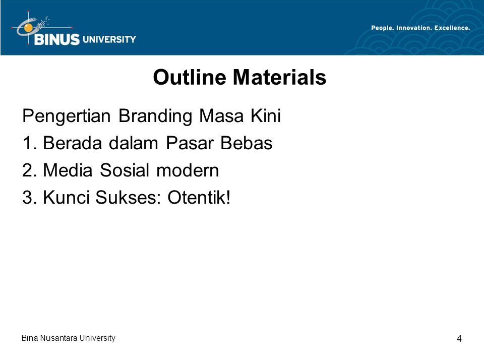 Bina Nusantara University 4 Outline Materials Pengertian Branding Masa Kini 1.