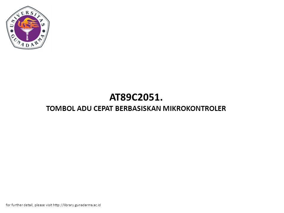 AT89C2051. TOMBOL ADU CEPAT BERBASISKAN MIKROKONTROLER for further detail, please visit http://library.gunadarma.ac.id